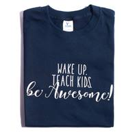 Wake Up. Teach Kids. Be Awesome. Adult-size T-Shirt